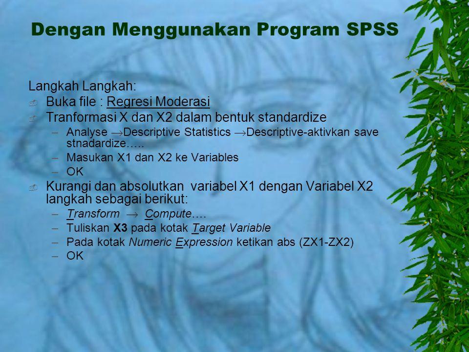 Dengan Menggunakan Program SPSS Langkah Langkah:  Buka file : Regresi Moderasi  Tranformasi X dan X2 dalam bentuk standardize –Analyse  Descriptive