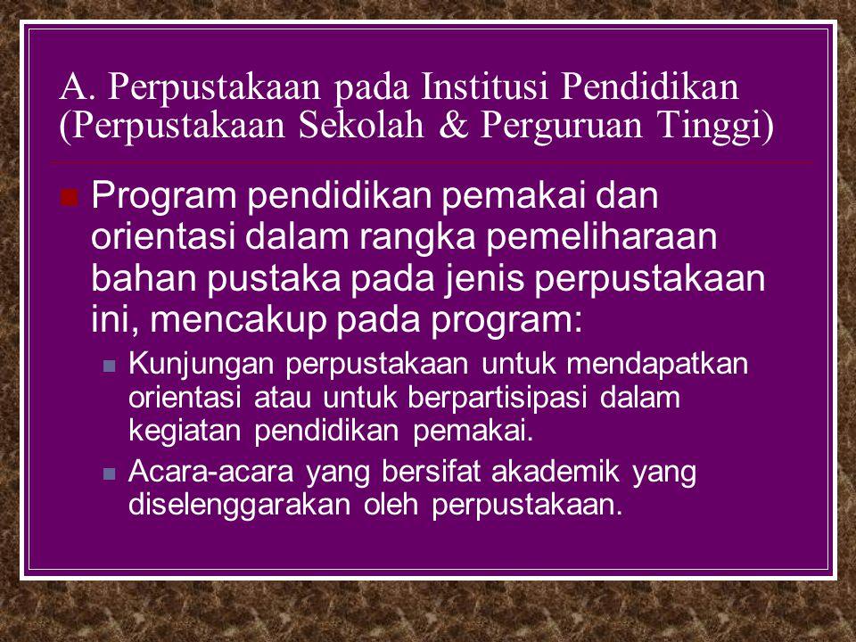 A. Perpustakaan pada Institusi Pendidikan (Perpustakaan Sekolah & Perguruan Tinggi) Program pendidikan pemakai dan orientasi dalam rangka pemeliharaan
