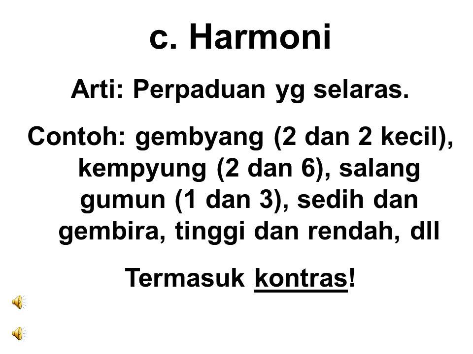 c. Harmoni Arti: Perpaduan yg selaras. Contoh: gembyang (2 dan 2 kecil), kempyung (2 dan 6), salang gumun (1 dan 3), sedih dan gembira, tinggi dan ren