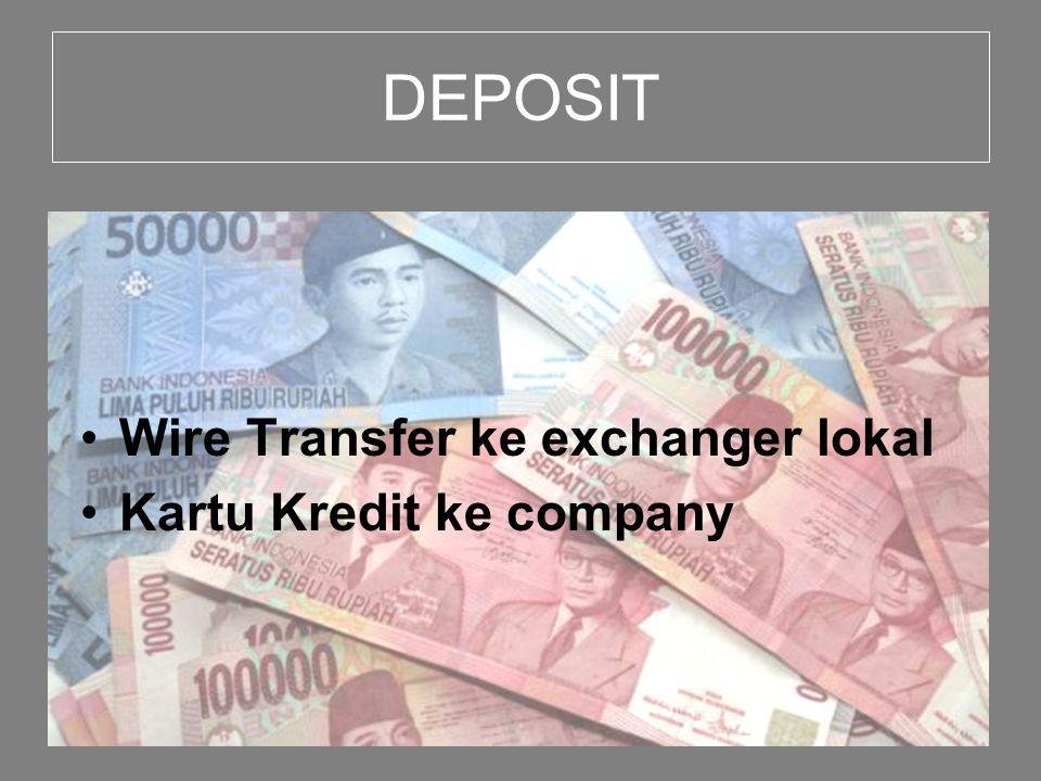 DEPOSIT Wire Transfer ke exchanger lokal Kartu Kredit ke company