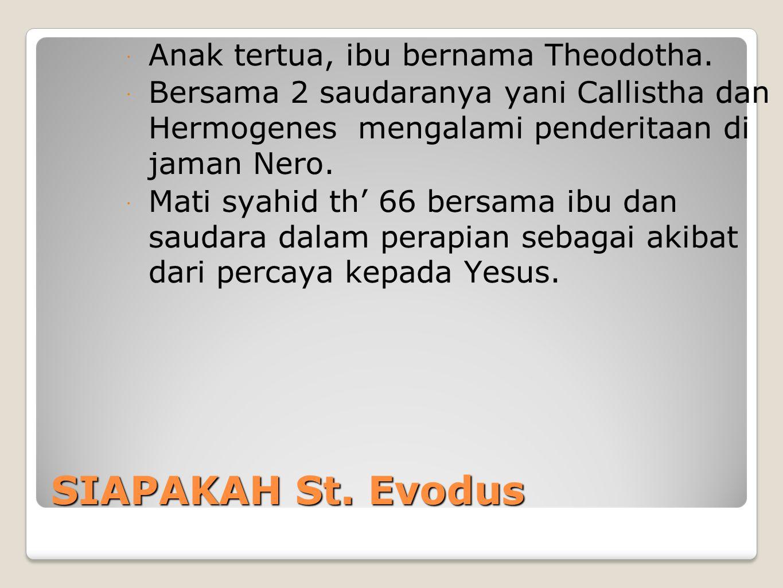 SIAPAKAH St. Evodus  Anak tertua, ibu bernama Theodotha.