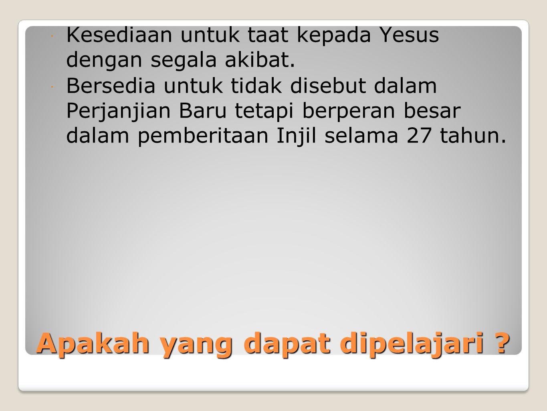 Apakah yang dapat dipelajari . Kesediaan untuk taat kepada Yesus dengan segala akibat.