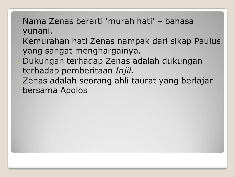  Nama Zenas berarti 'murah hati' – bahasa yunani.