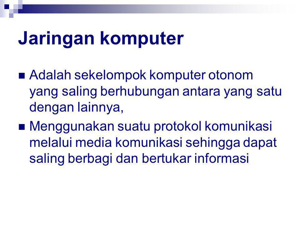 Jaringan komputer Adalah sekelompok komputer otonom yang saling berhubungan antara yang satu dengan lainnya, Menggunakan suatu protokol komunikasi melalui media komunikasi sehingga dapat saling berbagi dan bertukar informasi
