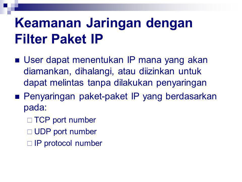 Keamanan Jaringan dengan Filter Paket IP User dapat menentukan IP mana yang akan diamankan, dihalangi, atau diizinkan untuk dapat melintas tanpa dilakukan penyaringan Penyaringan paket-paket IP yang berdasarkan pada:  TCP port number  UDP port number  IP protocol number