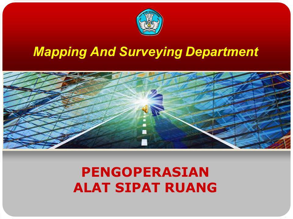 Mapping And Surveying Department PENGOPERASIAN ALAT SIPAT RUANG