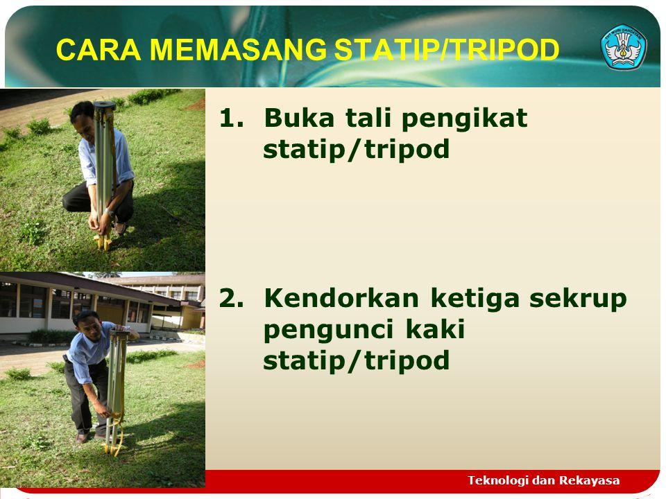 CARA MEMASANG STATIP/TRIPOD 1.Buka tali pengikat statip/tripod 2.