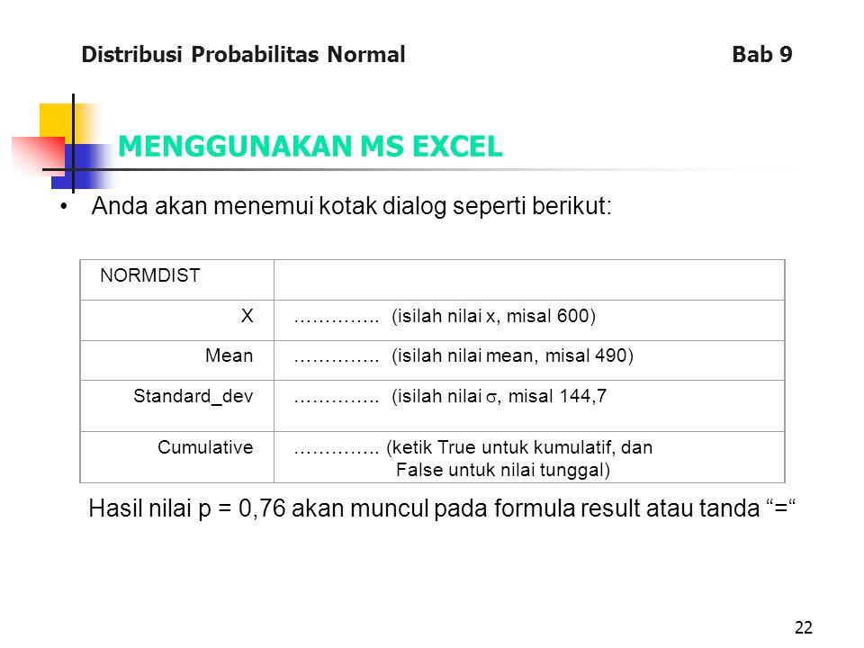22 MENGGUNAKAN MS EXCEL Anda akan menemui kotak dialog seperti berikut: Hasil nilai p = 0,76 akan muncul pada formula result atau tanda = NORMDIST X…………..