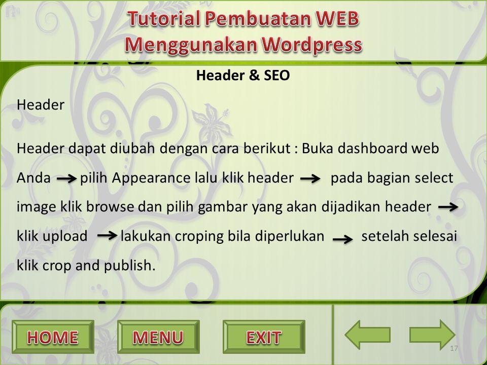 17 Header & SEO Header Header dapat diubah dengan cara berikut : Buka dashboard web Anda pilih Appearance lalu klik header pada bagian select image kl