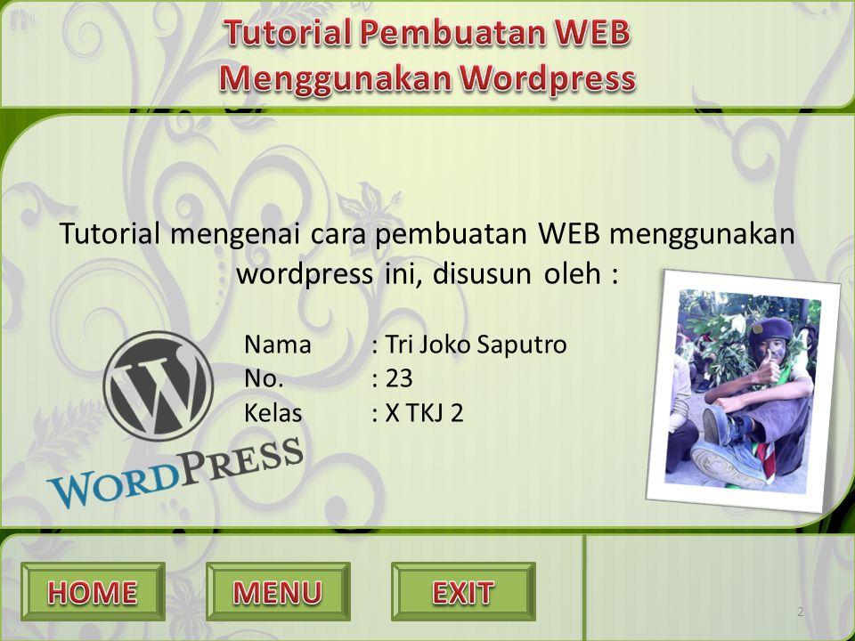 2 Tutorial mengenai cara pembuatan WEB menggunakan wordpress ini, disusun oleh : Nama: Tri Joko Saputro No.: 23 Kelas: X TKJ 2 2