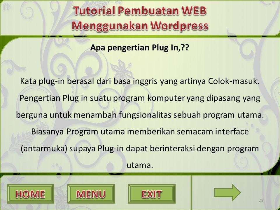 21 Apa pengertian Plug In,?? Kata plug-in berasal dari basa inggris yang artinya Colok-masuk. Pengertian Plug in suatu program komputer yang dipasang