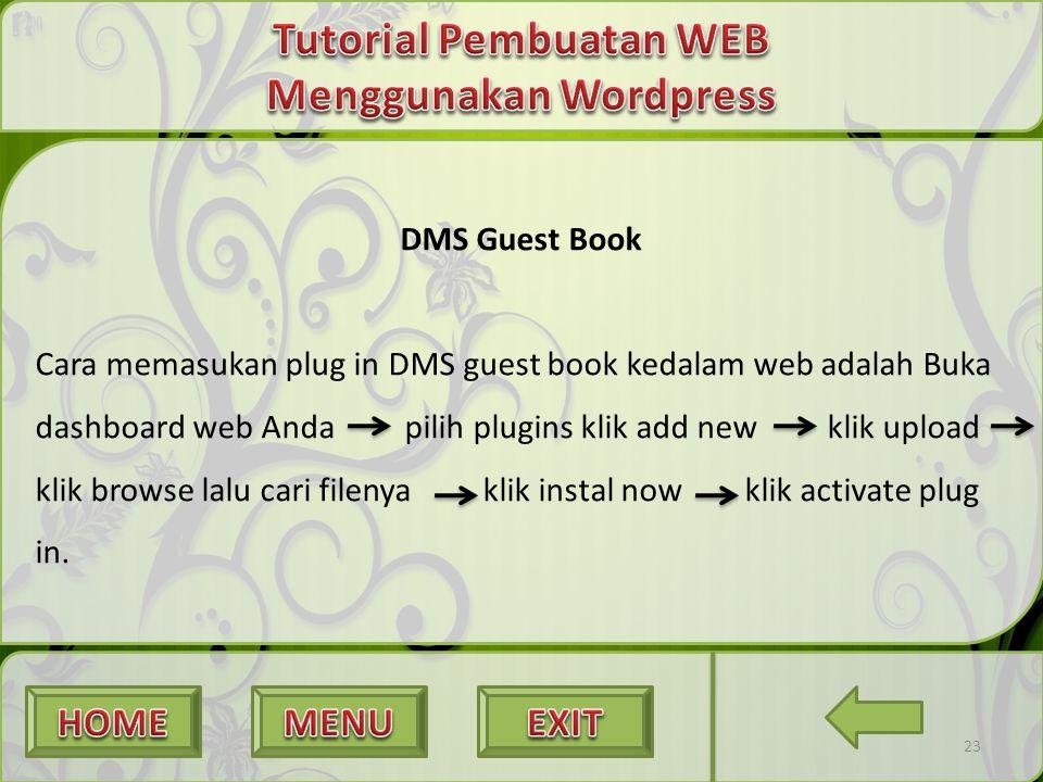 23 DMS Guest Book Cara memasukan plug in DMS guest book kedalam web adalah Buka dashboard web Anda pilih plugins klik add new klik upload klik browse