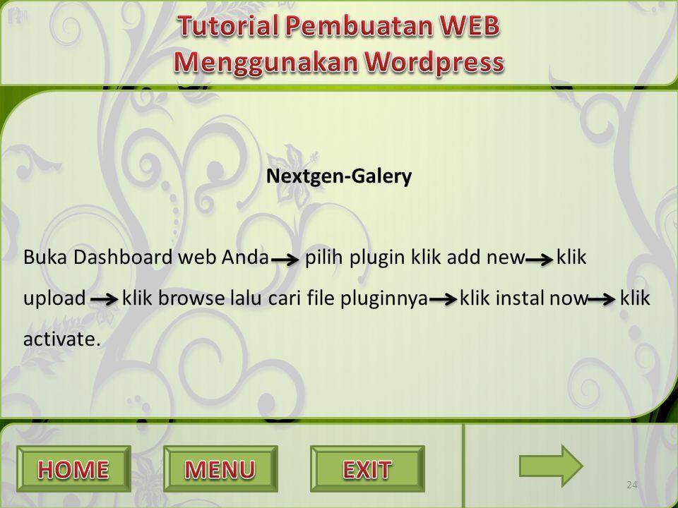 24 Nextgen-Galery Buka Dashboard web Anda pilih plugin klik add new klik upload klik browse lalu cari file pluginnya klik instal now klik activate. 24