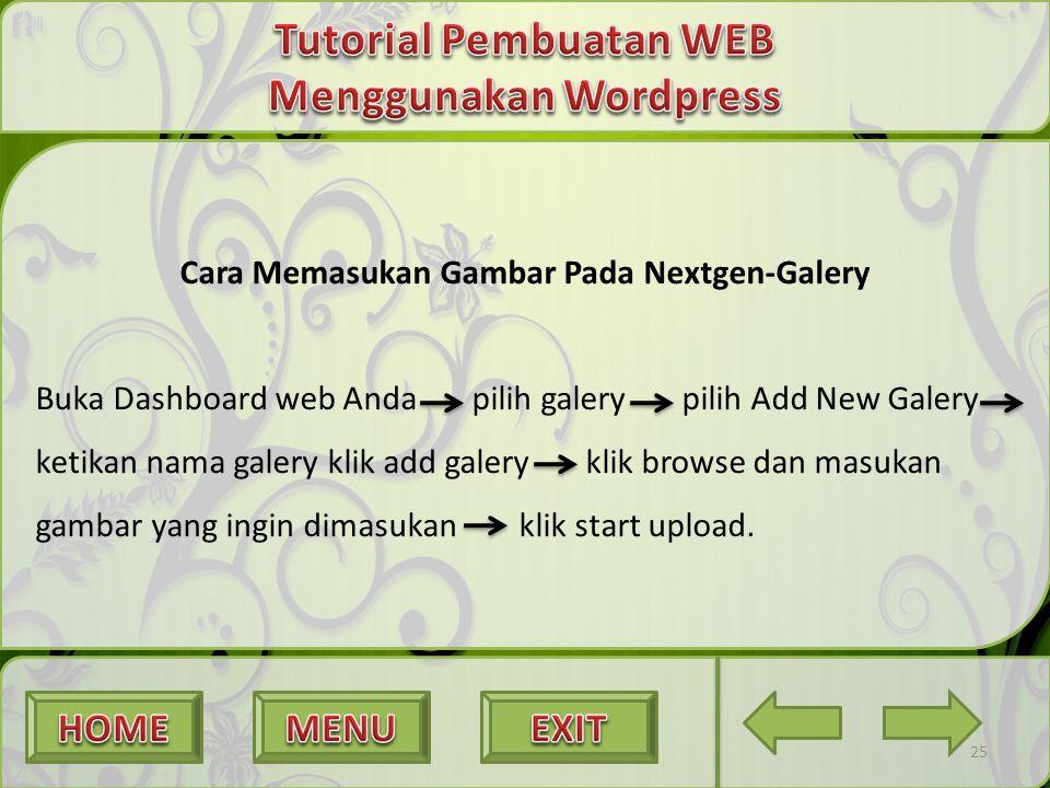 25 Cara Memasukan Gambar Pada Nextgen-Galery Buka Dashboard web Anda pilih galery pilih Add New Galery ketikan nama galery klik add galery klik browse