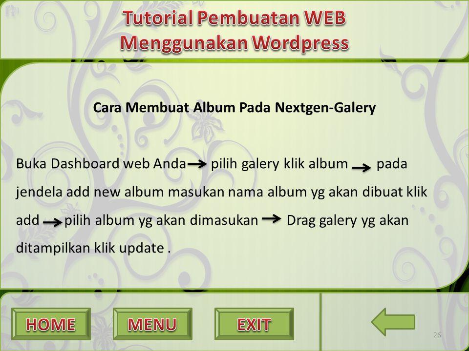 26 Cara Membuat Album Pada Nextgen-Galery Buka Dashboard web Anda pilih galery klik album pada jendela add new album masukan nama album yg akan dibuat