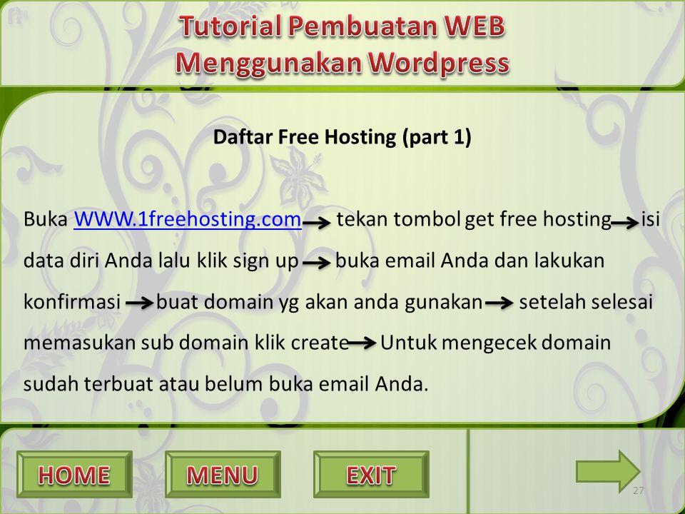 27 Daftar Free Hosting (part 1) Buka WWW.1freehosting.com tekan tombol get free hosting isi data diri Anda lalu klik sign up buka email Anda dan lakuk