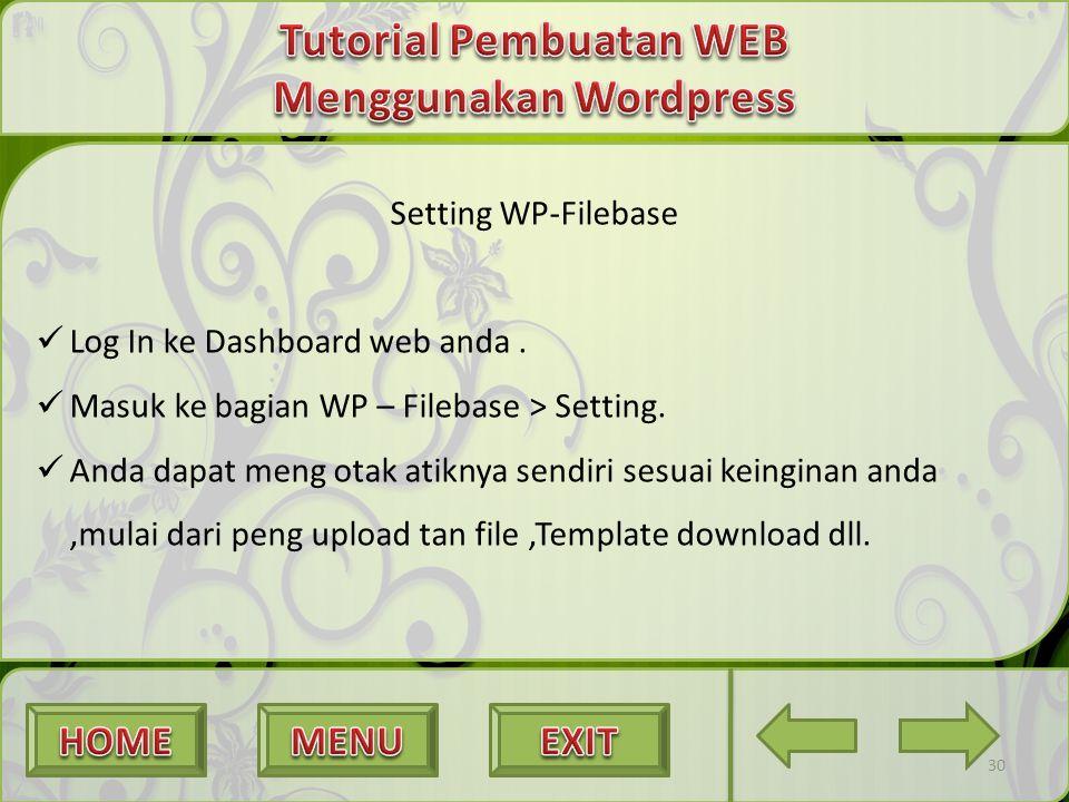 30 Setting WP-Filebase Log In ke Dashboard web anda. Masuk ke bagian WP – Filebase > Setting. Anda dapat meng otak atiknya sendiri sesuai keinginan an