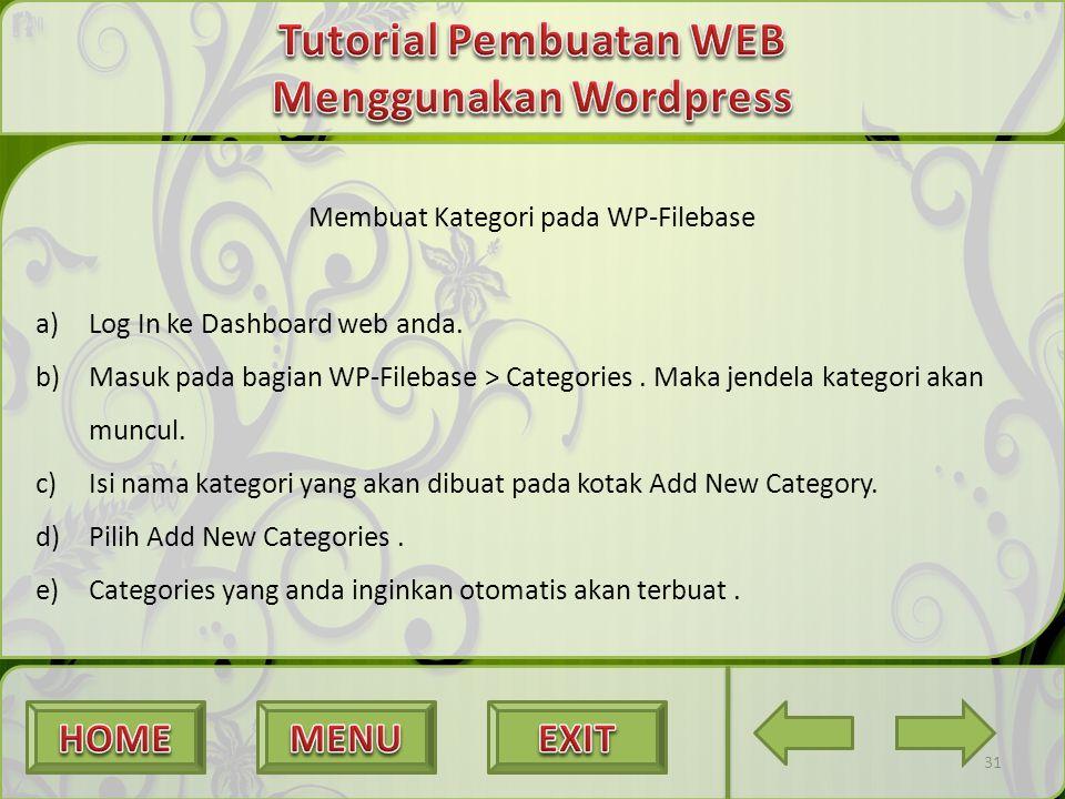 31 Membuat Kategori pada WP-Filebase a)Log In ke Dashboard web anda. b)Masuk pada bagian WP-Filebase > Categories. Maka jendela kategori akan muncul.