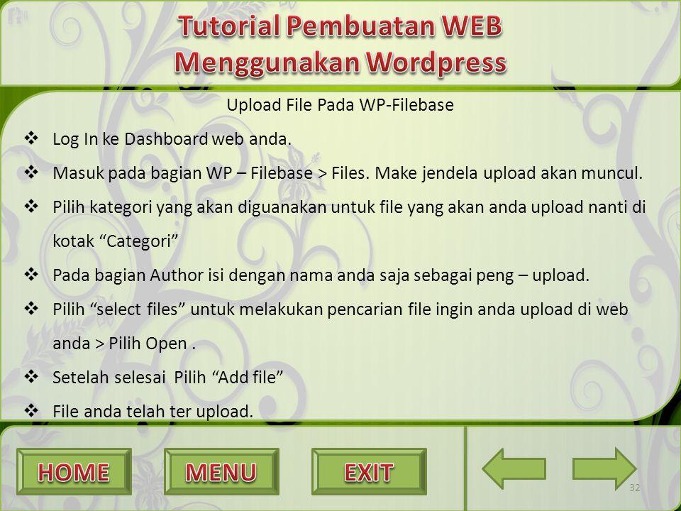 32 Upload File Pada WP-Filebase  Log In ke Dashboard web anda.  Masuk pada bagian WP – Filebase > Files. Make jendela upload akan muncul.  Pilih ka
