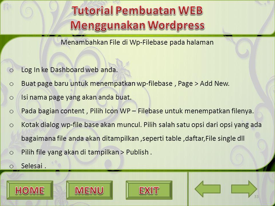 33 Menambahkan File di Wp-Filebase pada halaman o Log In ke Dashboard web anda. o Buat page baru untuk menempatkan wp-filebase, Page > Add New. o Isi