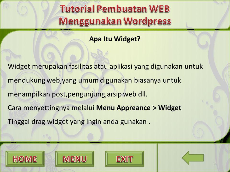 34 Apa Itu Widget? Widget merupakan fasilitas atau aplikasi yang digunakan untuk mendukung web,yang umum digunakan biasanya untuk menampilkan post,pen