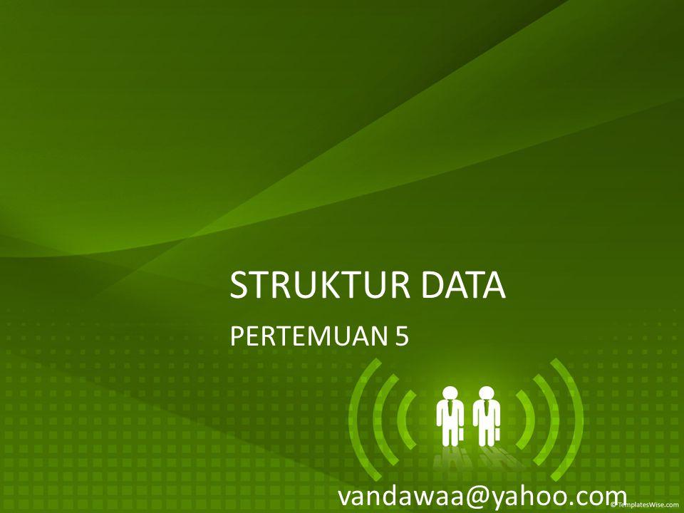 STRUKTUR DATA PERTEMUAN 5 vandawaa@yahoo.com