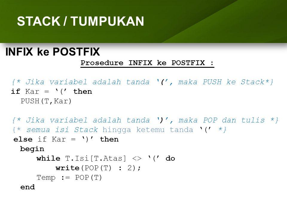 ARRAY (LARIK) STACK / TUMPUKAN Prosedure INFIX ke POSTFIX : {* Jika variabel adalah tanda '(', maka PUSH ke Stack*} if Kar = '(' then PUSH(T,Kar) {* J