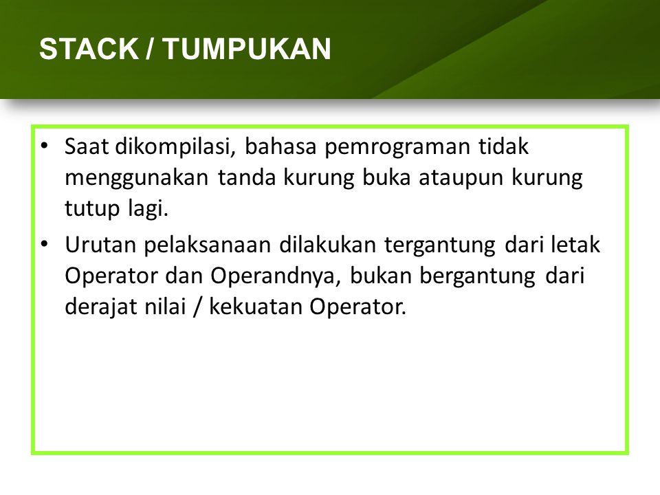 ARRAY (LARIK) STACK / TUMPUKAN 1.Hanya OPERATOR yang disimpan ke Stack 2.Bila isi variabelnya OPERAND, maka langsung cetak variabel 3.Operator kurung buka dan kurung tutup bisa disimpan ke Stack, namun tidak ditulis ke layar 4.Bila isi variabelnya Kurung Buka '(', maka simpan (PUSH) Kurung Buka ke Stack.