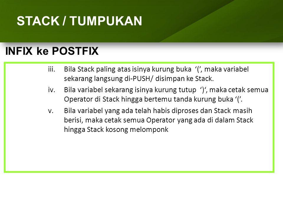 ARRAY (LARIK) STACK / TUMPUKAN Prosedure INFIX ke POSTFIX : {*Jika Stack masih isi, POP / cetak semua isinya *} If T.Atas <> 0 then repeat write(POP(T) : 2) until T.Atas = 0; end;{* Akhir dari Procedure KONVERSI_POSTFIX *} INFIX ke POSTFIX