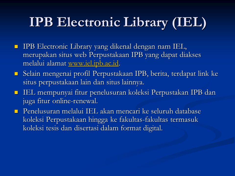 IPB Electronic Library (IEL) IPB Electronic Library yang dikenal dengan nam IEL, merupakan situs web Perpustakaan IPB yang dapat diakses melalui alamat www.iel.ipb.ac.id.
