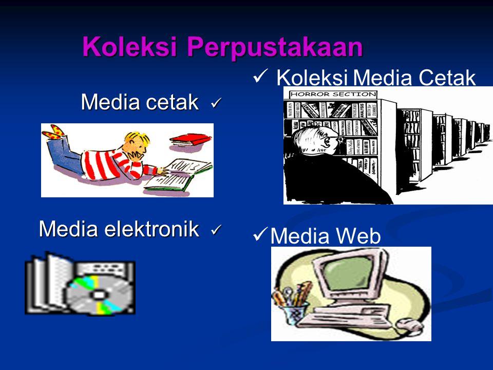 Koleksi Perpustakaan Media cetak Media cetak Media elektronik Media elektronik Koleksi Media Cetak Media Web