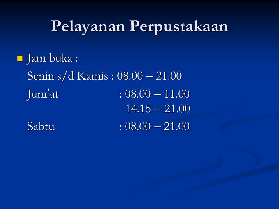 Pelayanan Perpustakaan Jam buka : Jam buka : Senin s/d Kamis : 08.00 – 21.00 Jum ' at : 08.00 – 11.00 14.15 – 21.00 Sabtu : 08.00 – 21.00