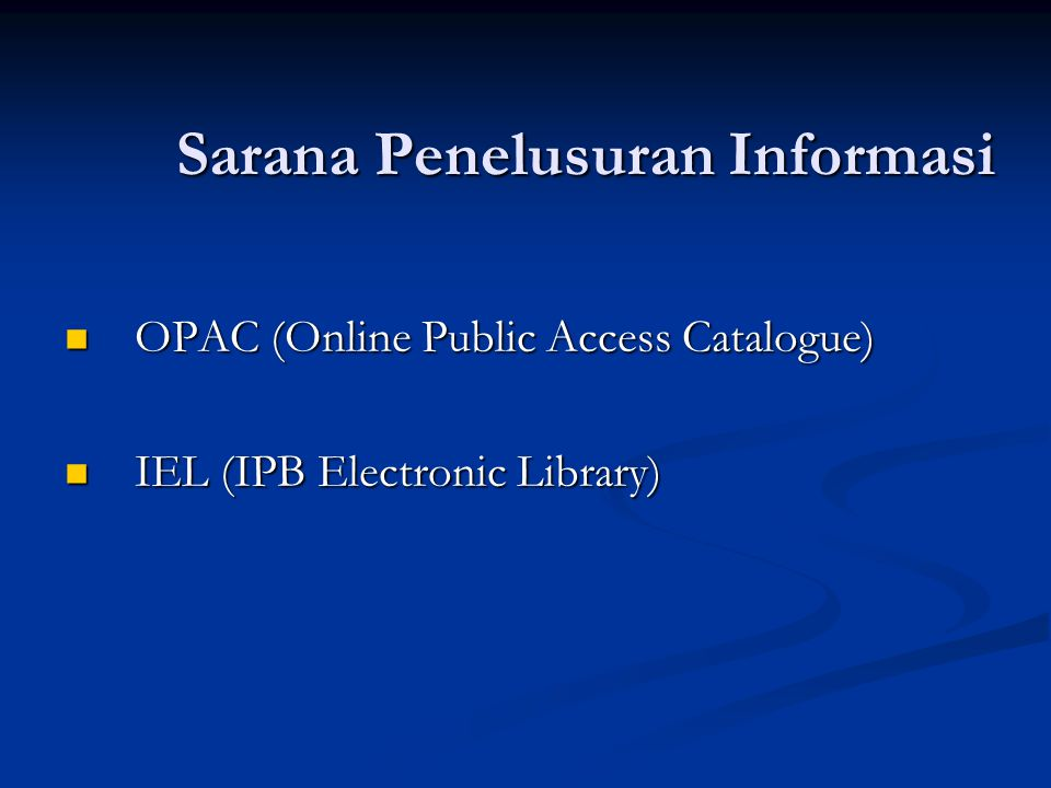 Sarana Penelusuran Informasi Sarana Penelusuran Informasi OPAC (Online Public Access Catalogue) OPAC (Online Public Access Catalogue) IEL (IPB Electronic Library) IEL (IPB Electronic Library)