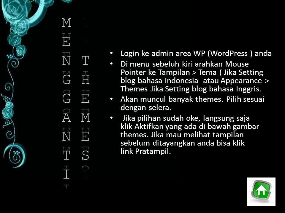 Login ke admin area WP (WordPress ) anda Di menu sebeluh kiri arahkan Mouse Pointer ke Tampilan > Tema ( Jika Setting blog bahasa Indonesia atau Appea
