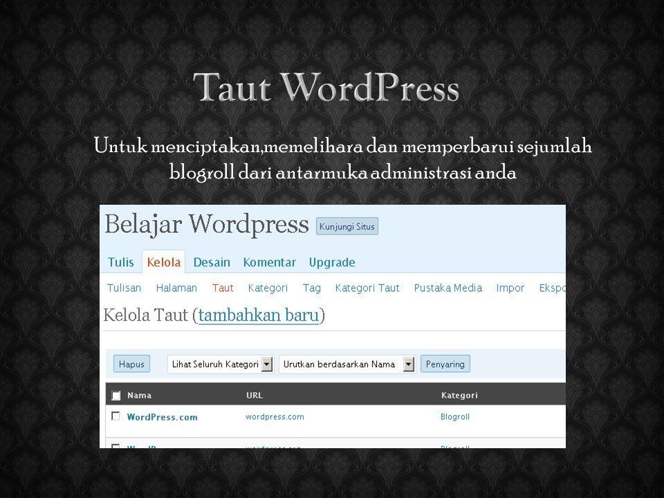 Untuk menciptakan,memelihara dan memperbarui sejumlah blogroll dari antarmuka administrasi anda