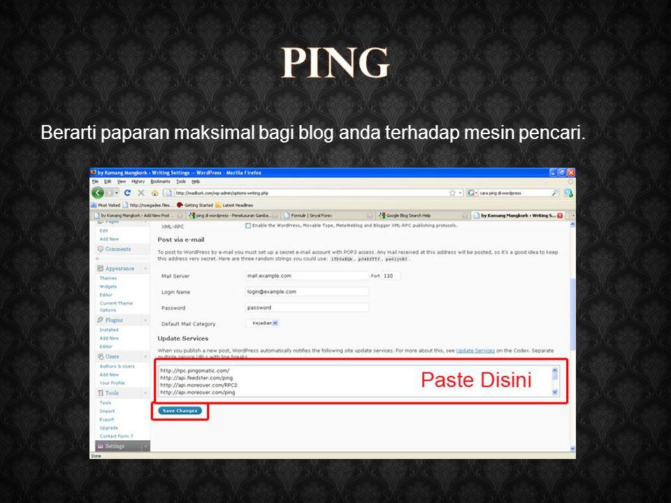 Berarti paparan maksimal bagi blog anda terhadap mesin pencari.
