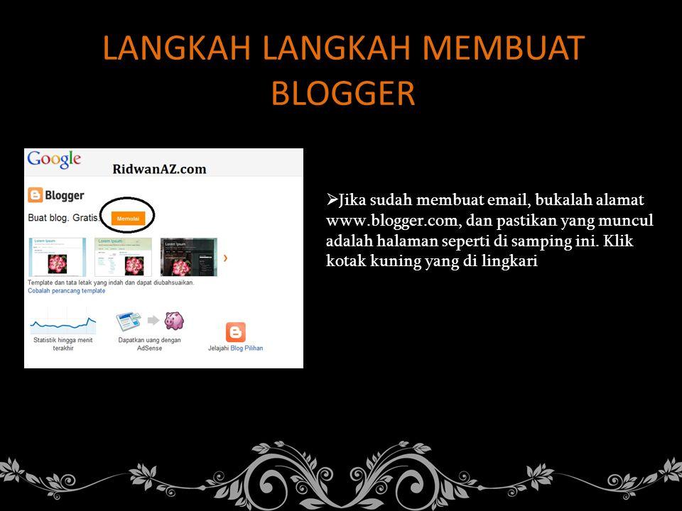 LANGKAH LANGKAH MEMBUAT BLOGGER  Jika sudah membuat email, bukalah alamat www.blogger.com, dan pastikan yang muncul adalah halaman seperti di samping