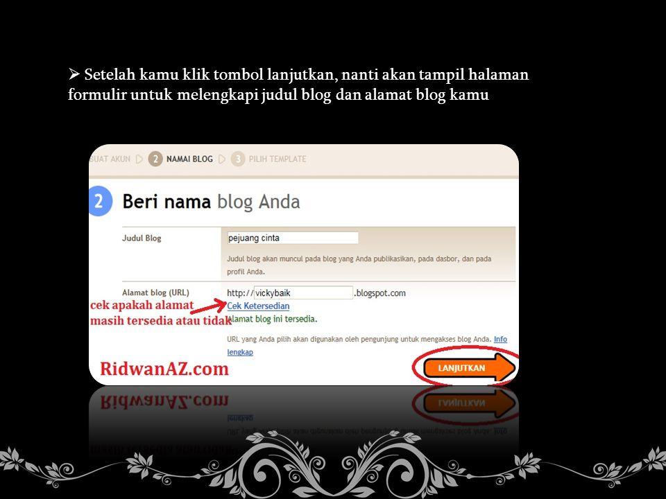  Setelah kamu klik tombol lanjutkan, nanti akan tampil halaman formulir untuk melengkapi judul blog dan alamat blog kamu