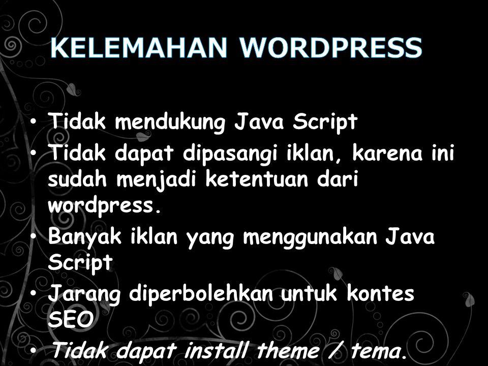 Tidak mendukung Java Script Tidak dapat dipasangi iklan, karena ini sudah menjadi ketentuan dari wordpress. Banyak iklan yang menggunakan Java Script