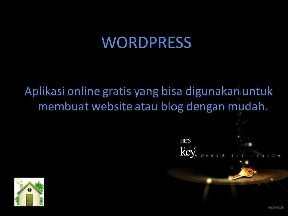 WORDPRESS Aplikasi online gratis yang bisa digunakan untuk membuat website atau blog dengan mudah.