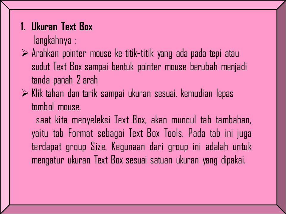1.Ukuran Text Box langkahnya :  Arahkan pointer mouse ke titik-titik yang ada pada tepi atau sudut Text Box sampai bentuk pointer mouse berubah menja