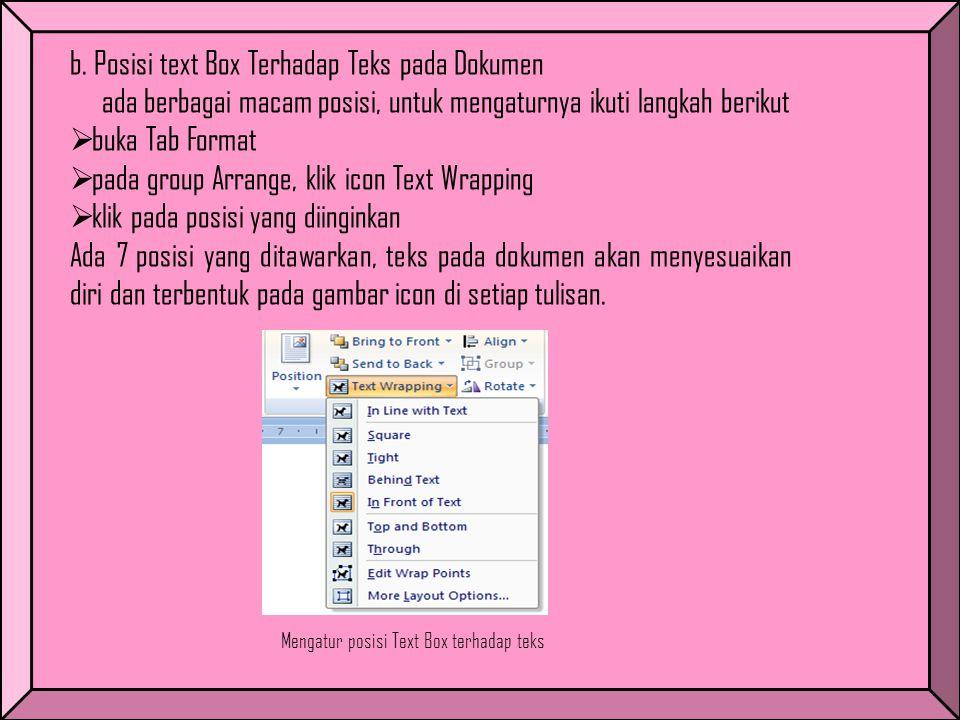 b. Posisi text Box Terhadap Teks pada Dokumen ada berbagai macam posisi, untuk mengaturnya ikuti langkah berikut  buka Tab Format  pada group Arrang