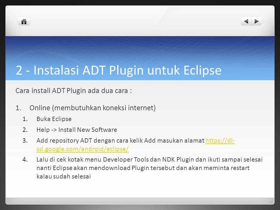2 - Instalasi ADT Plugin untuk Eclipse Cara install ADT Plugin ada dua cara : 1.Online (membutuhkan koneksi internet) 1.Buka Eclipse 2.Help -> Install