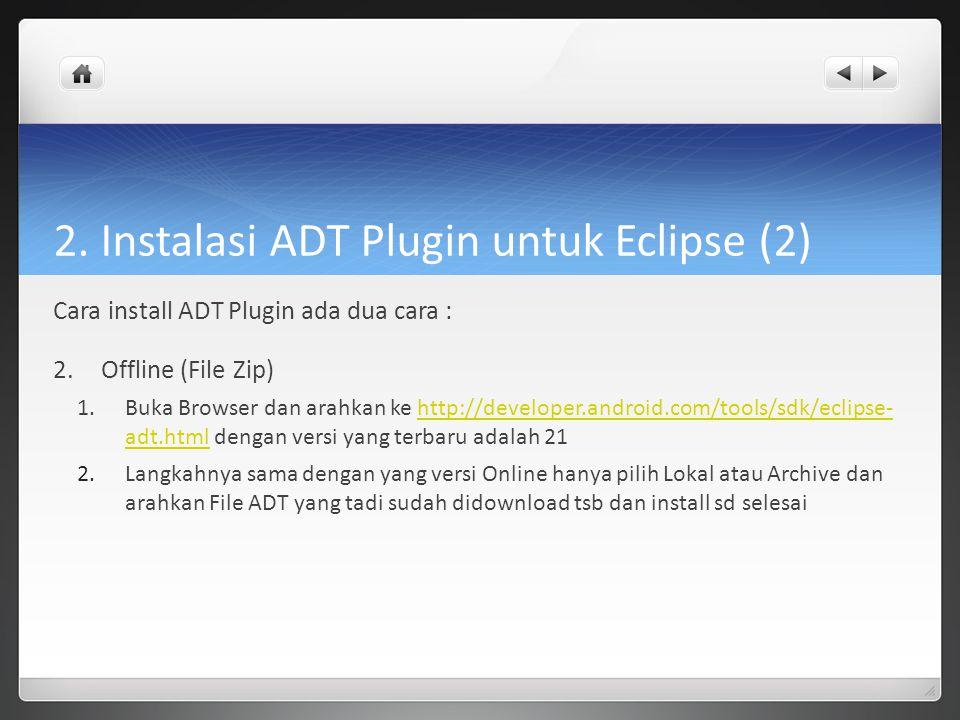 2. Instalasi ADT Plugin untuk Eclipse (2) Cara install ADT Plugin ada dua cara : 2.Offline (File Zip) 1.Buka Browser dan arahkan ke http://developer.a