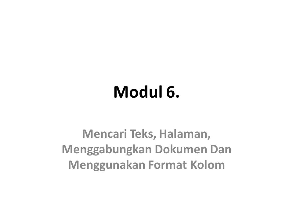 Menggunakan Format Kolom Dalam Dokumen.1. Buka kembali file Tugas Modul 1 .