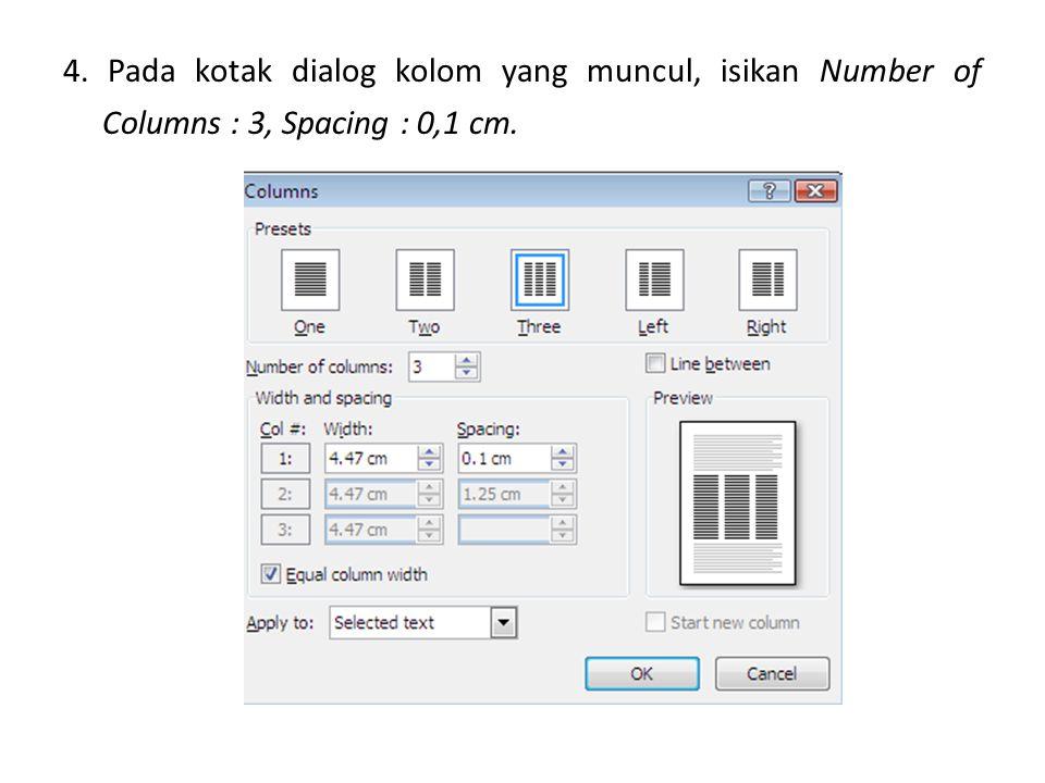 4. Pada kotak dialog kolom yang muncul, isikan Number of Columns : 3, Spacing : 0,1 cm.
