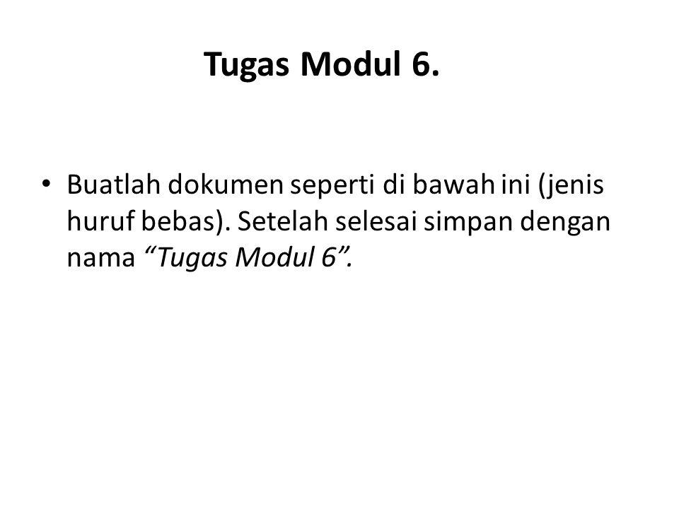 """Tugas Modul 6. Buatlah dokumen seperti di bawah ini (jenis huruf bebas). Setelah selesai simpan dengan nama """"Tugas Modul 6""""."""