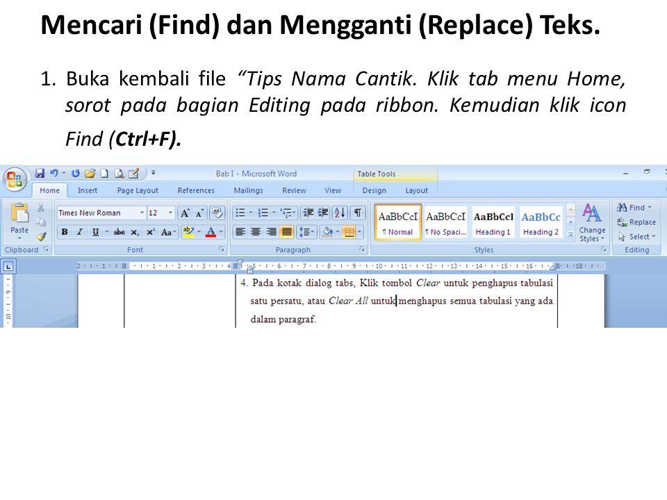 """Mencari (Find) dan Mengganti (Replace) Teks. 1. Buka kembali file """"Tips Nama Cantik. Klik tab menu Home, sorot pada bagian Editing pada ribbon. Kemudi"""