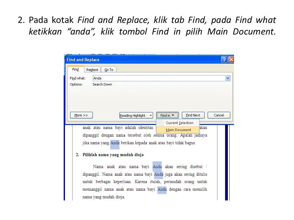"""2. Pada kotak Find and Replace, klik tab Find, pada Find what ketikkan """"anda"""", klik tombol Find in pilih Main Document."""