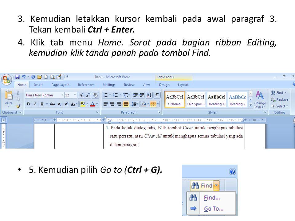 3. Kemudian letakkan kursor kembali pada awal paragraf 3. Tekan kembali Ctrl + Enter. 4. Klik tab menu Home. Sorot pada bagian ribbon Editing, kemudia